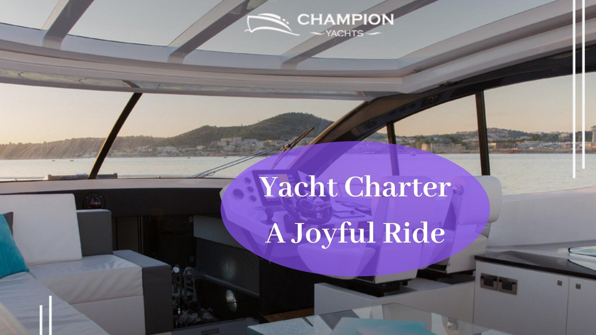 Yacht Charter: A Joyful Ride